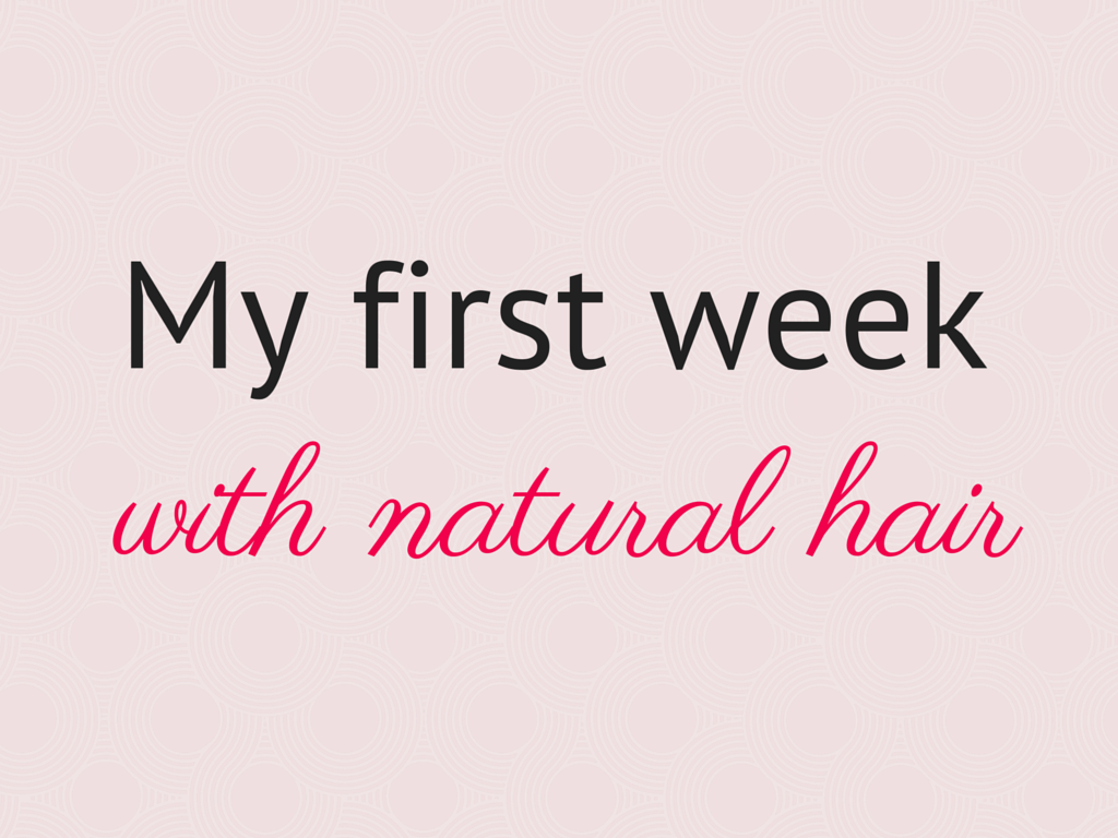 My first week with natural hair