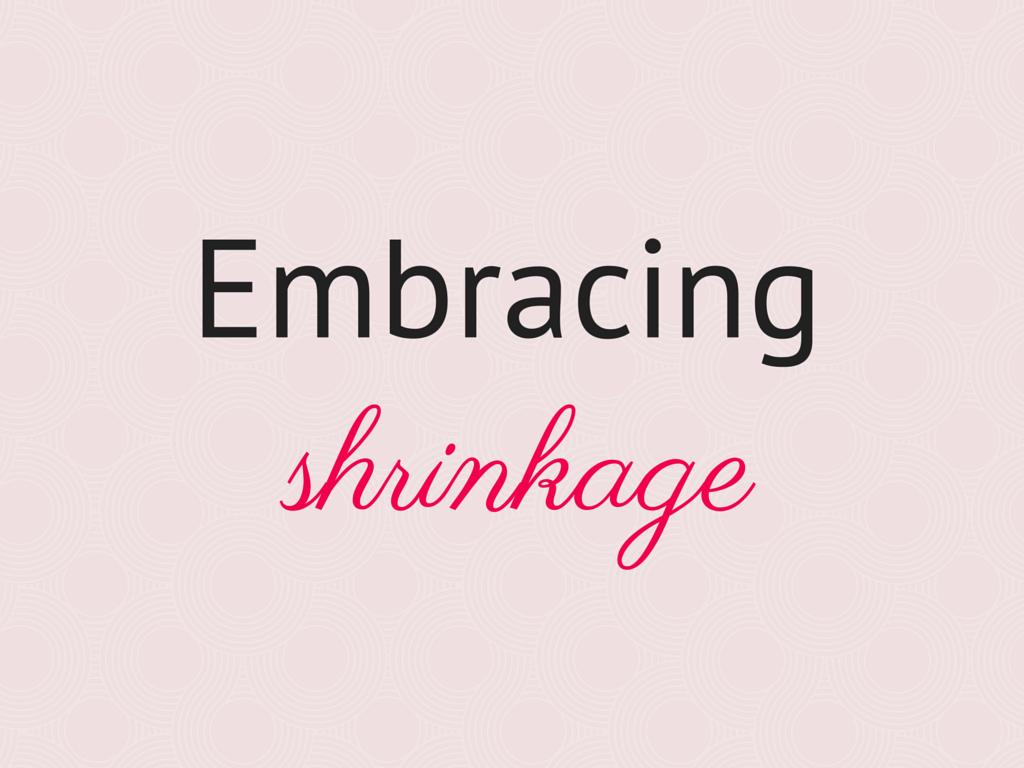 Embracing shrinkage