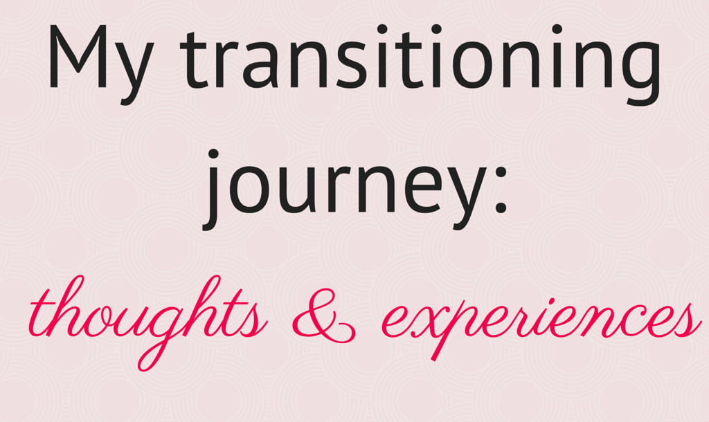 My transitioning journey thoughts and experiences