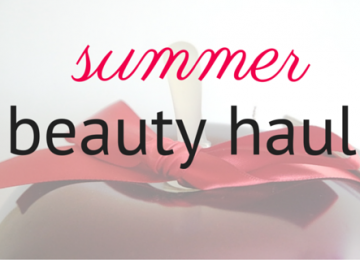 Summer beauty haul