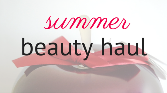 [Beauty] Summer beauty haul