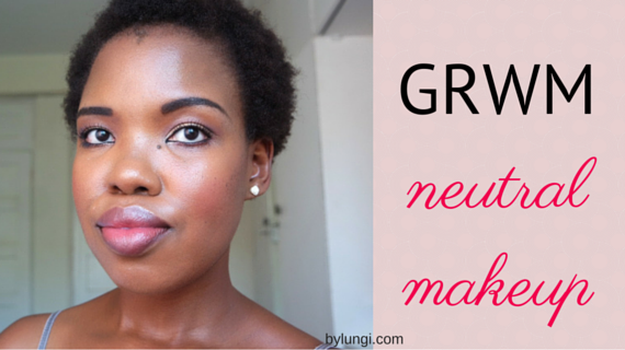 GRWM // neutral everyday look makeup